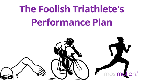 The Foolish Triathlete's Performance Plan