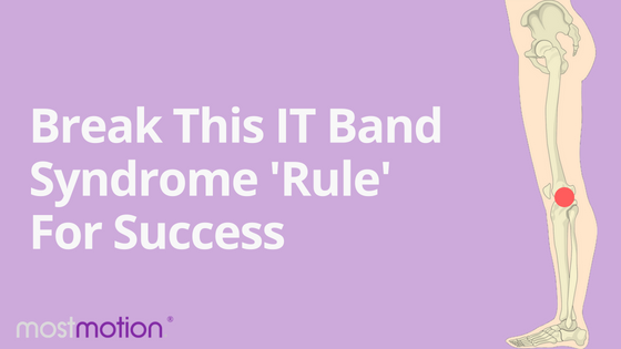 Break This IT Band Syndrome 'Rule' For Success