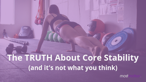 The TRUTH about core stability (and it's not what you think)…