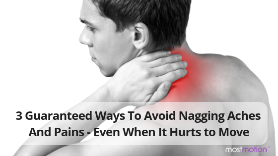 3 Guaranteed Ways To Avoid Nagging Aches And Pains – Even When It Hurts to Move