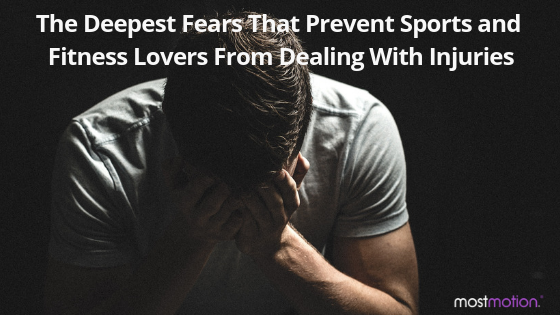 The Deepest Fears That Prevent Sports and Fitness Lovers From Dealing with Injuries
