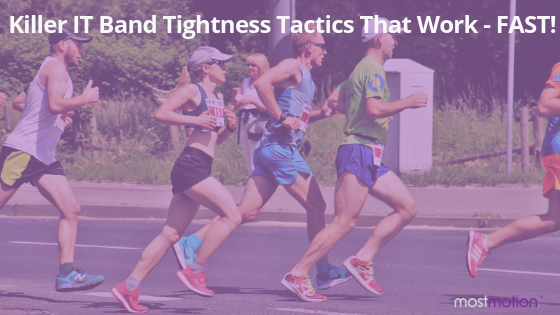Killer IT Band Tightness Tactics That Work – FAST!