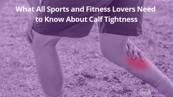 What all sports and fitness lovers need to know about calf tightness…