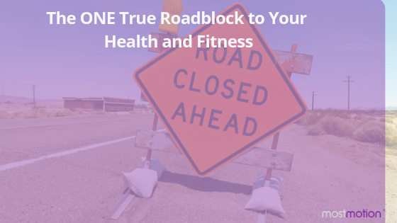 The ONE True Roadblock to Your Health and Fitness