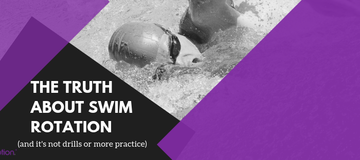 The TRUTH About Swim Rotation (and it's not drills or more practice)