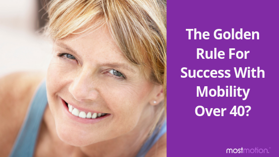 The Golden Rule for Success With Mobility over 40?