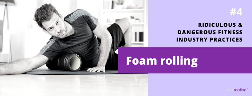 Ridiculous & Dangerous Fitness Industry Practices #4 – Foam Rolling