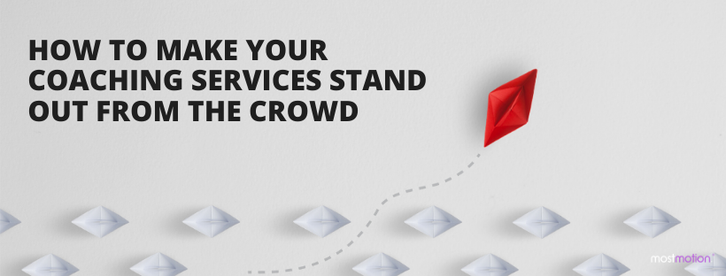 How to Make Your Coaching Services Stand Out From the Crowd?