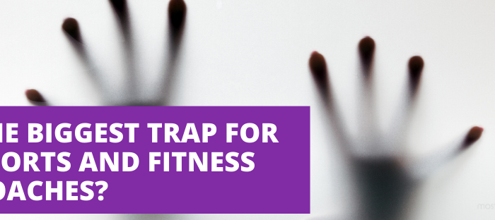 The BIGGEST Trap for Sports and Fitness Coaches?