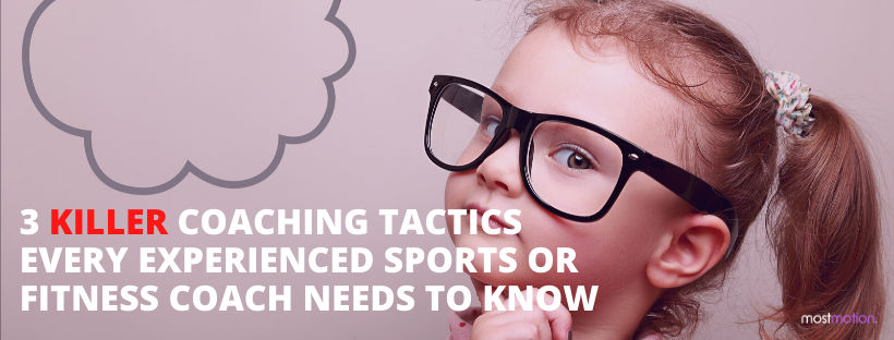 3 Killer Coaching Tactics Every Experienced Sports or Fitness Coach Needs to Know