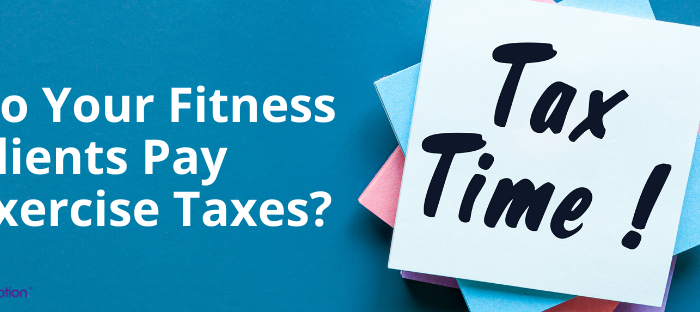 Do Your Fitness Clients Pay Exercise Taxes?
