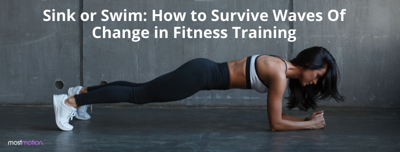 Sink or Swim: How to Survive Waves Of Change in Fitness Training