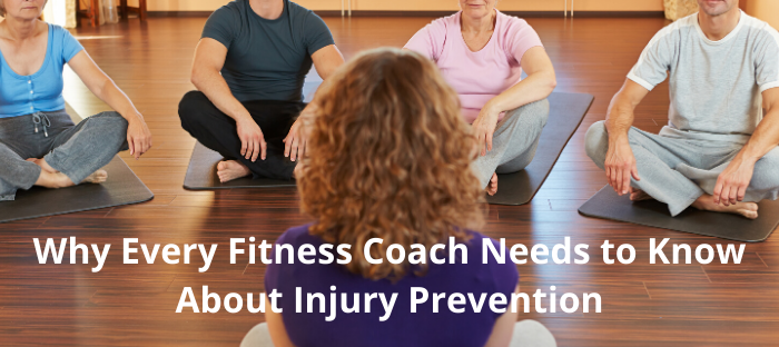 Why Every Fitness Coach Needs To Know About Injury Prevention