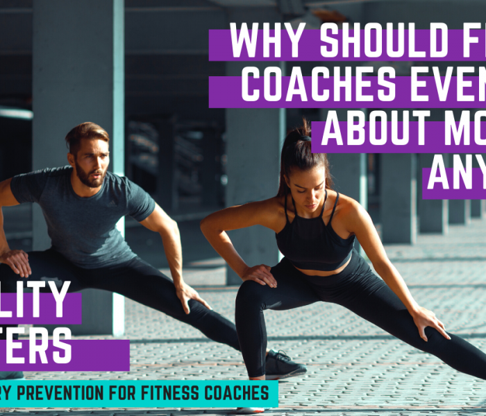 Why Should Fitness Coaches Care About Mobility Anyway?