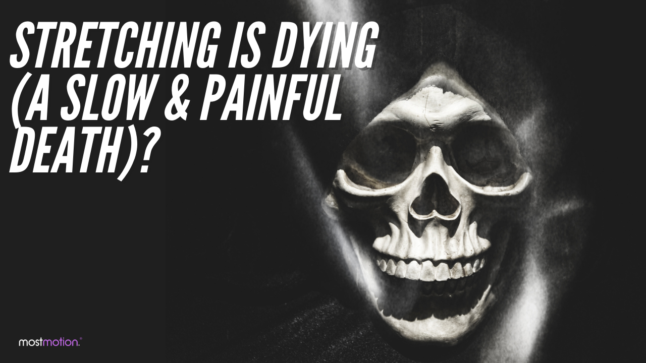 Stretching is Dying (a slow & painful death)? [VIDEO]