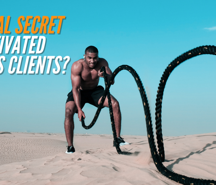 The REAL Secret to Motivated Fitness Clients?
