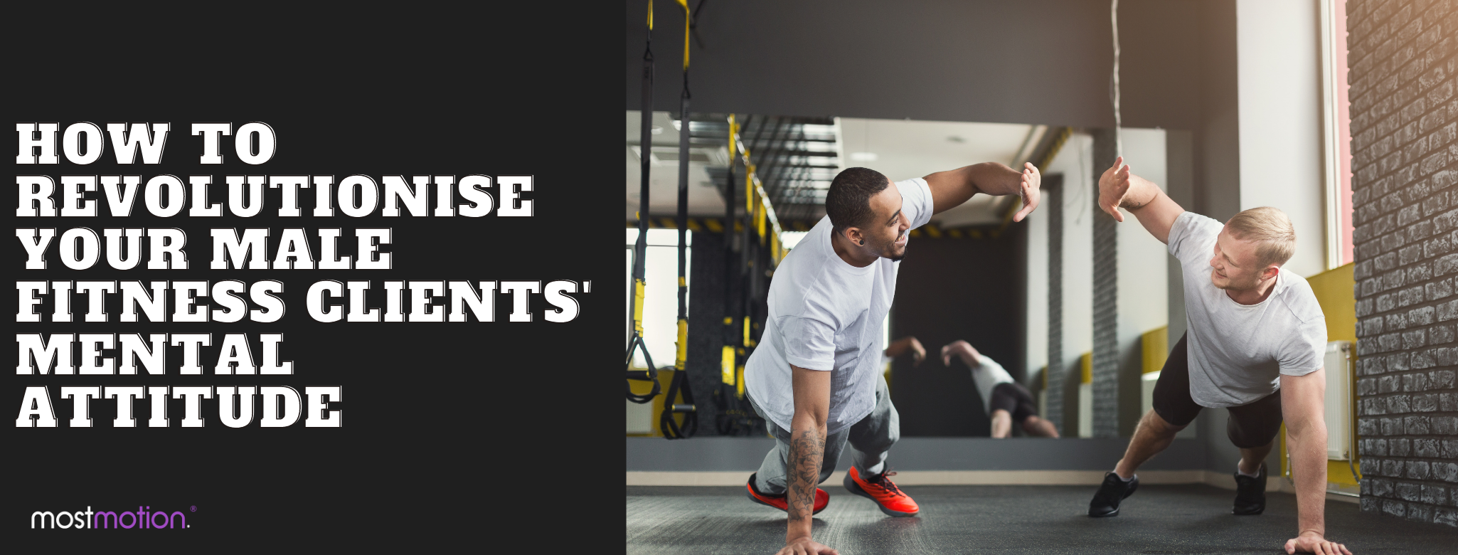 How to Revolutionise Your Male Fitness Clients' Mental Attitude