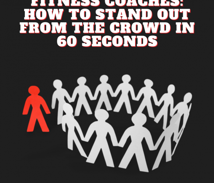 Fitness Coaches: How to Stand Out From the Crowd in 60 Seconds