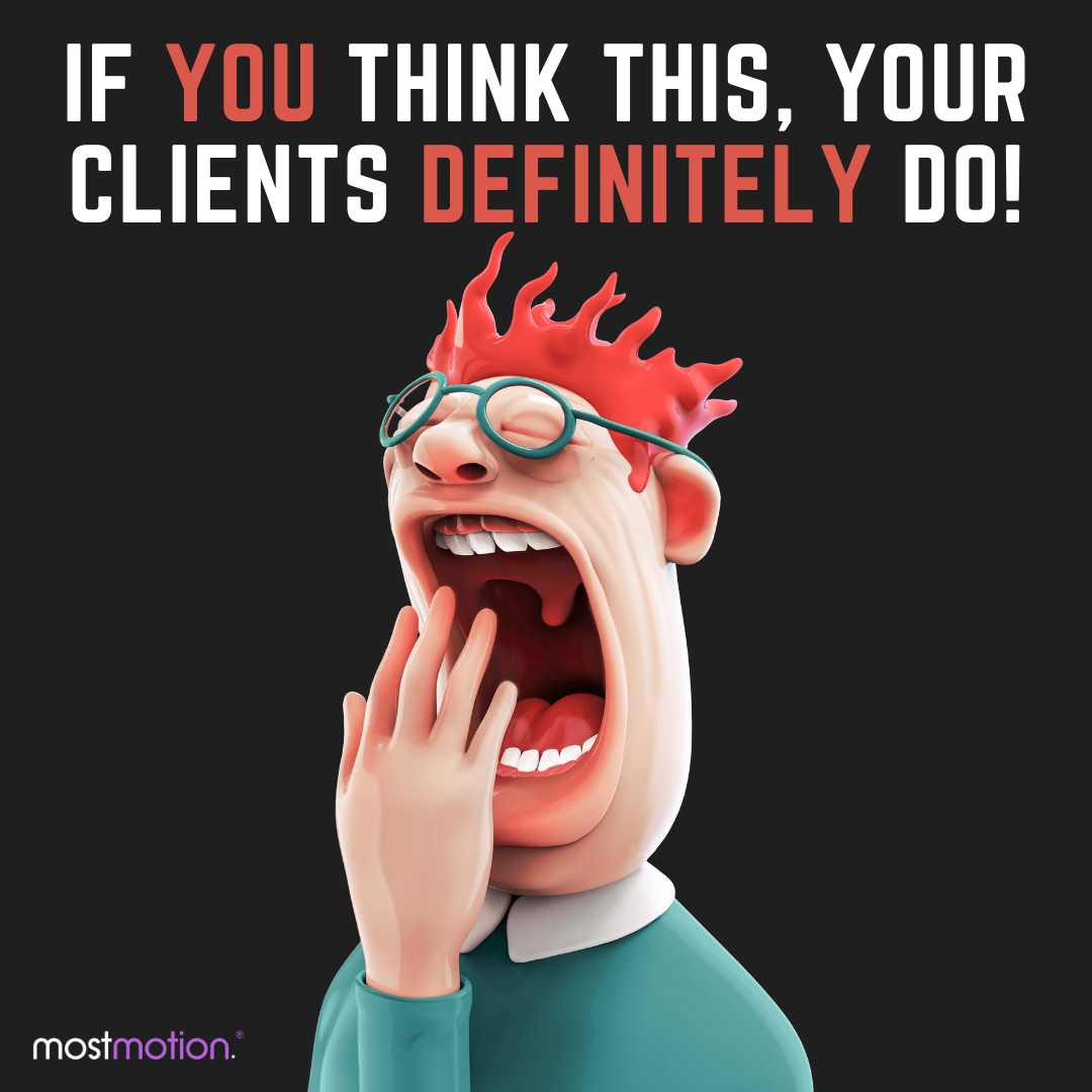 If You Think This, Your Clients Definitely Do (and that's NOT good)!
