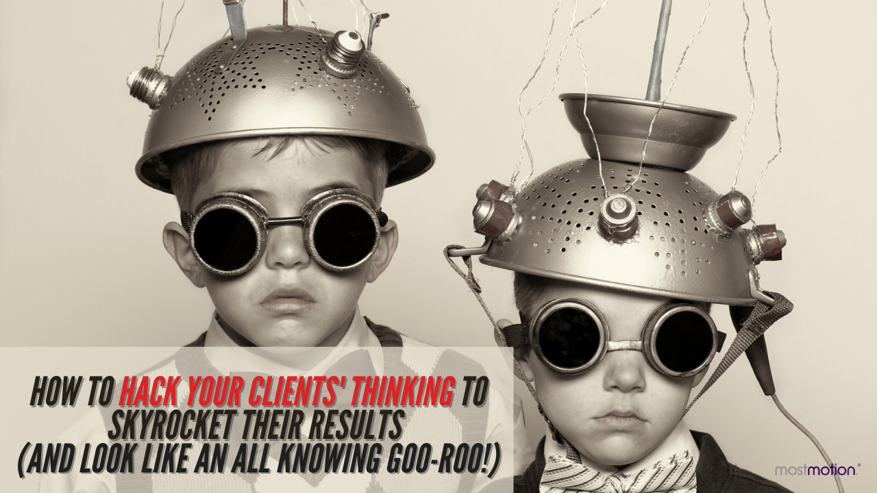 How to Hack Your Clients' Thinking So You Can Skyrocket Their Results [VIDEO]