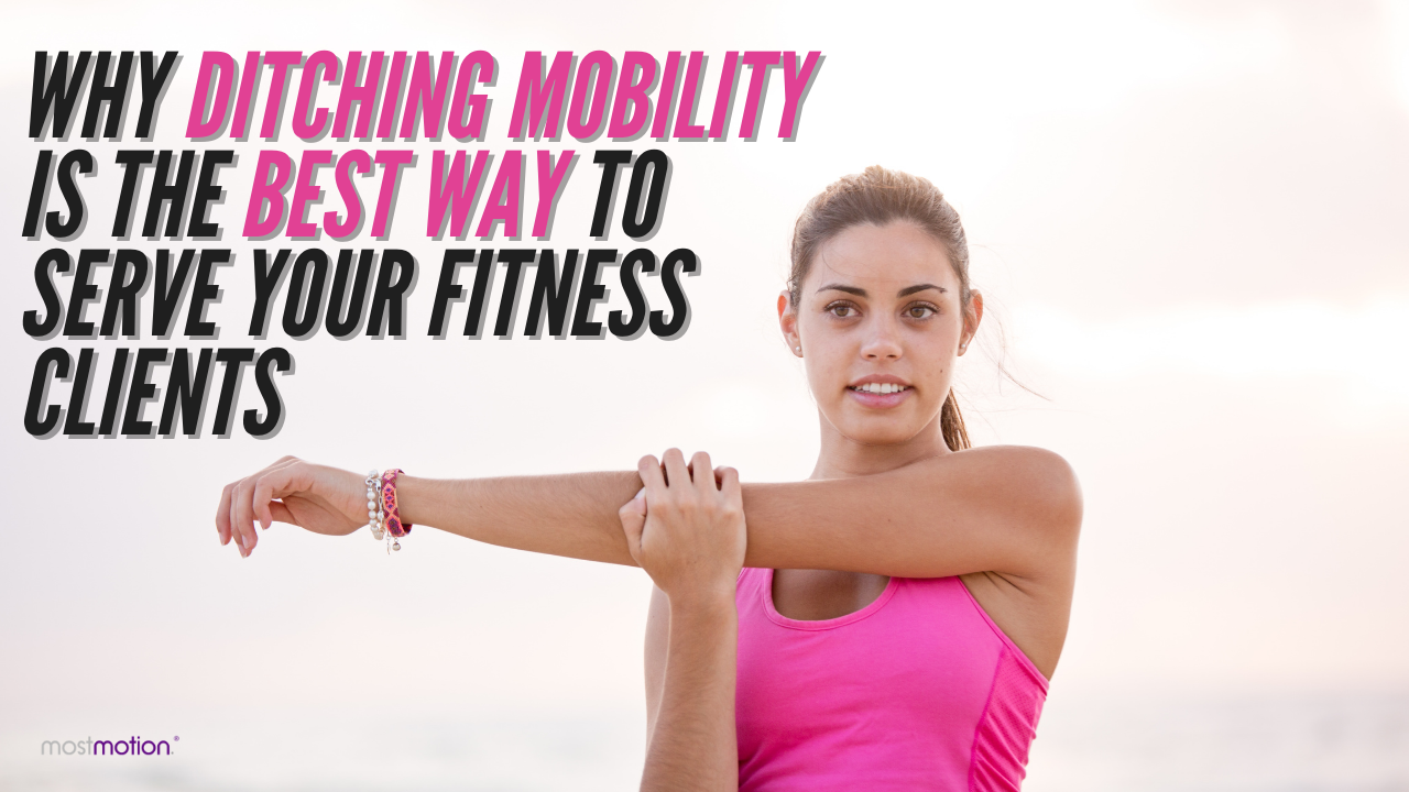 Why Ditching Mobility is the BEST Way to Serve Your Fitness Clients [VIDEO]