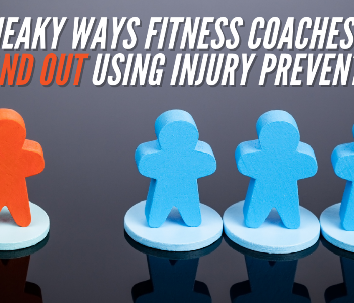 3 Sneaky Ways Fitness Coaches Can Stand Out Using Injury Prevention