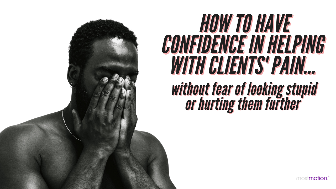 How to Have Confidence in Helping With Clients Pain