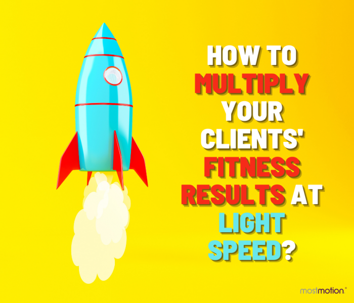 How to Multiply Your Clients' Fitness Results At Light Speed?