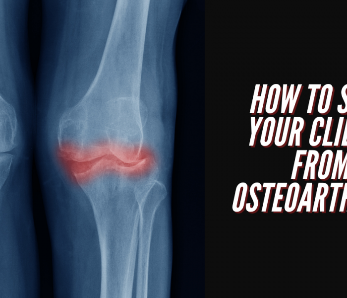 How to Save Your Clients from Osteoarthritis