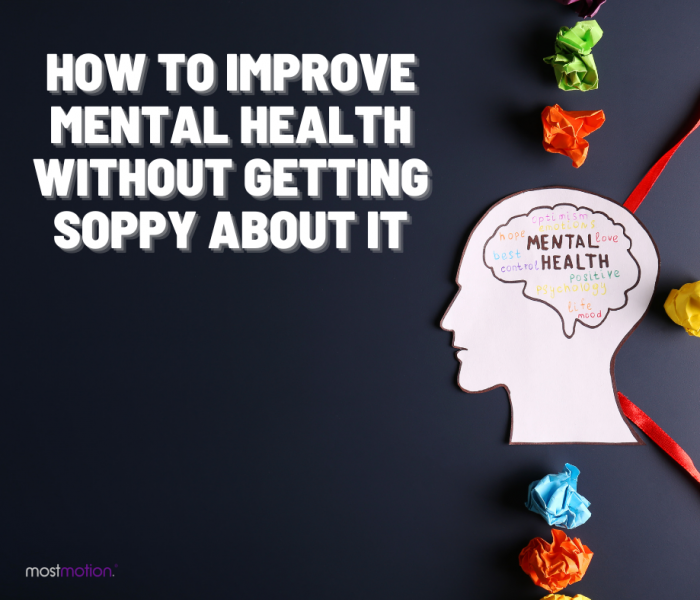 How to Improve Mental Health Without Getting Soppy About It