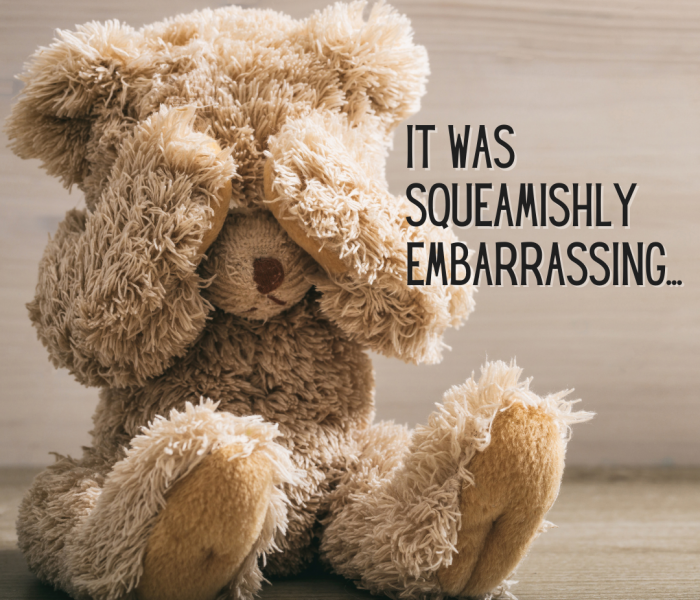 It Was Squeamishly Embarrassing…