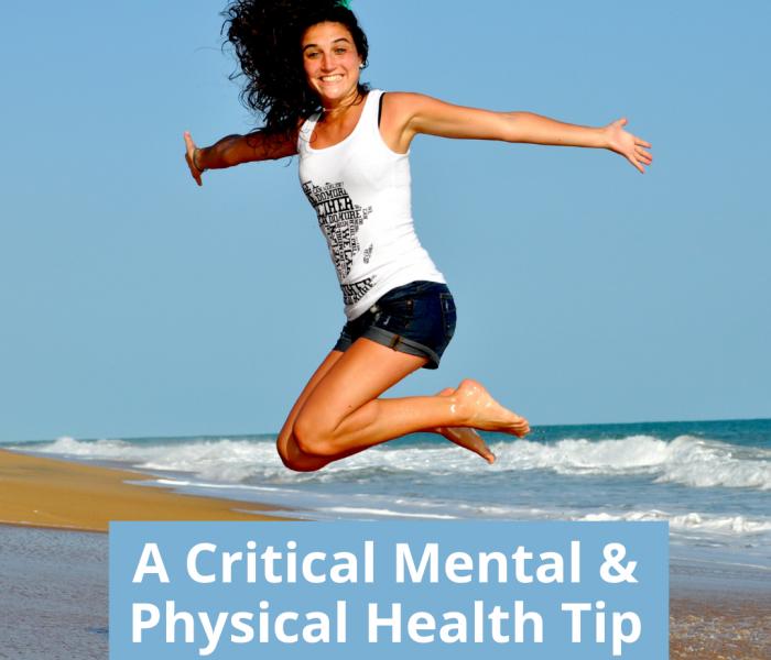 A Critical Mental & Physical Health Tip