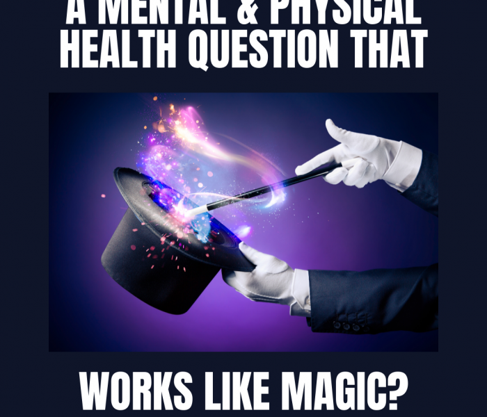 A Mental & Physical Health Question That Works Like Magic?
