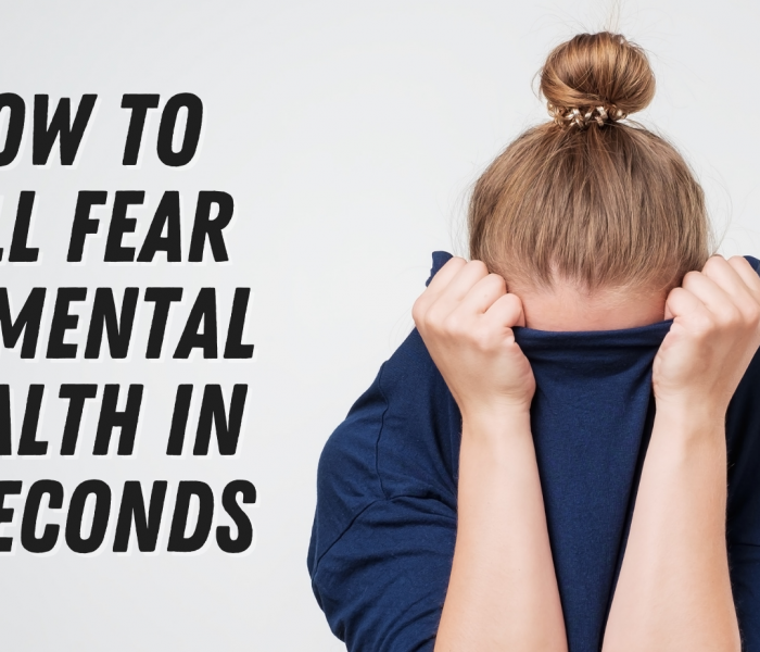 How to Kill Fear of Mental Health in 5 Seconds