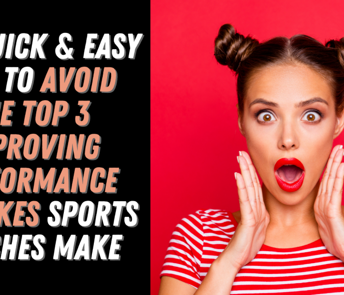 The Quick & Easy Way to Avoid the Top 3 Improving Performance Mistakes Sports Coaches Make