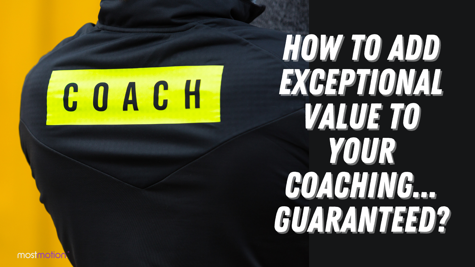 How to Add Exceptional Value to Your Coaching… Guaranteed?